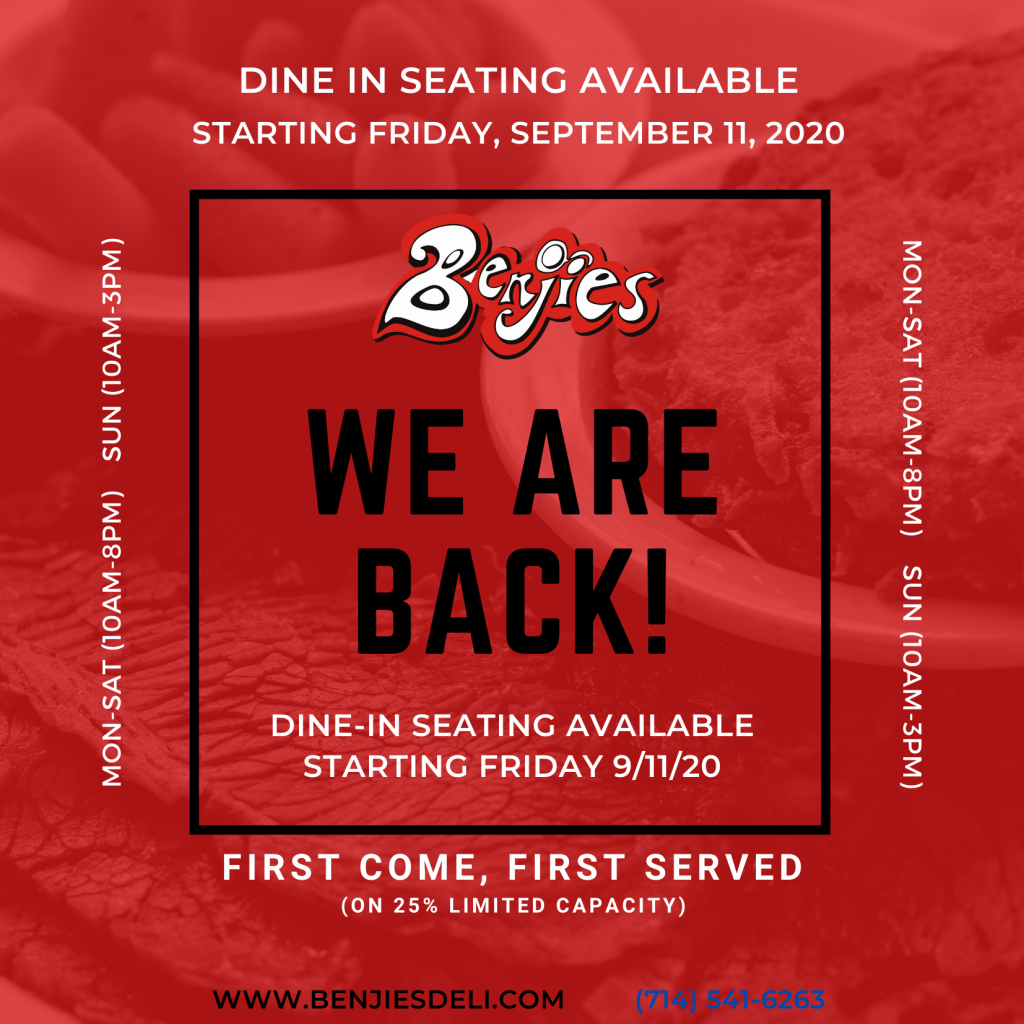 Benjies is available for dine-in seating now.  We are back.  Thank you for your patience and look forward to seeing you soon.